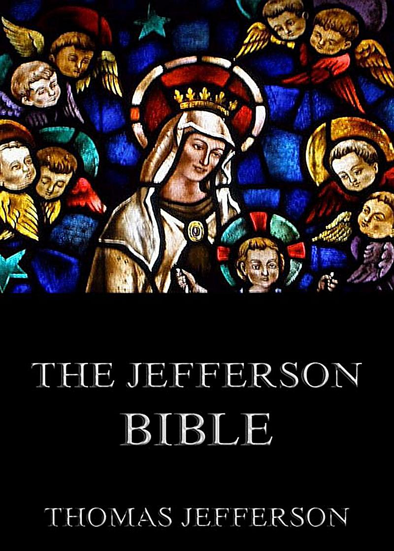 The Jefferson Bible - Life And Morals Of Jesus Of Nazareth