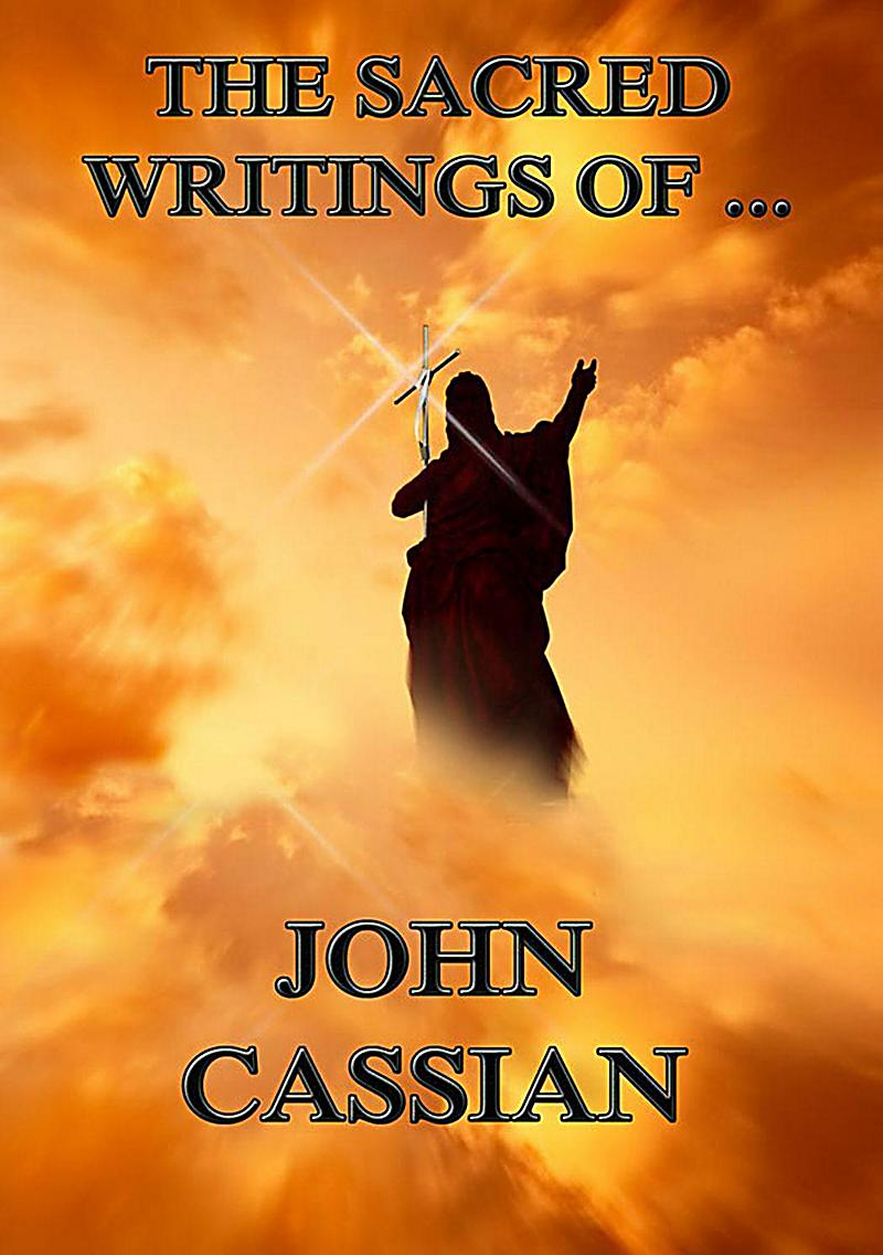 The Sacred Writings of John Cassian