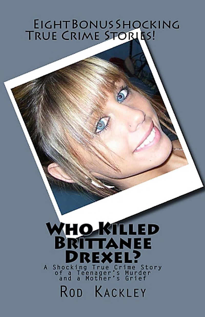 Who Killed Brittanee Drexel? A Shocking True Crime Story of a Teenager's Murder and a Mother's Grief (Shocking True Crime Stories)