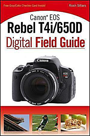 Canon EOS Rebel T4i/650D Digital Field Guide