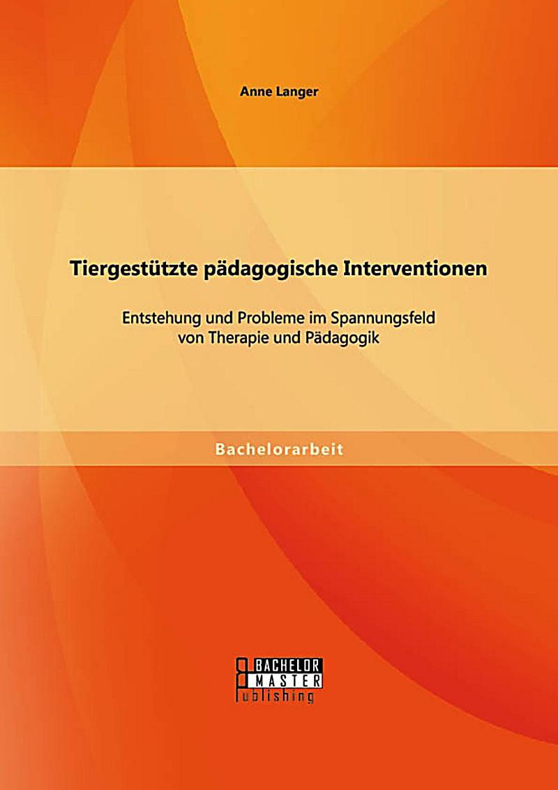 Tiergest?tzte p?dagogische Interventionen: Entstehung und Probleme im Spannungsfeld von Therapie und P?dagogik
