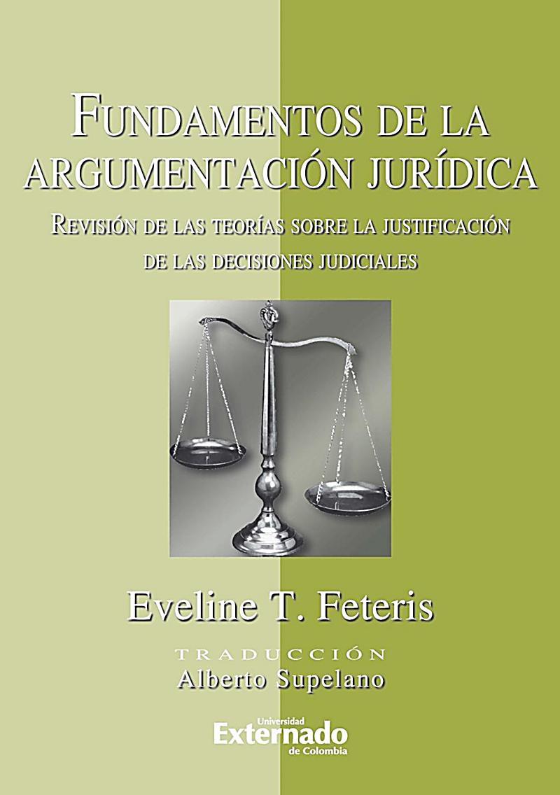 Fundamentos de la Argumentación Jurídica. Revisión de las Teorías Sobre la Justificación de las decisiones judiciales