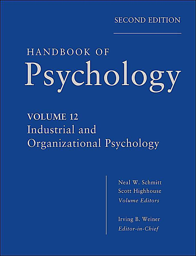 Handbook of Psychology, Volume 12, Industrial and Organizational Psychology