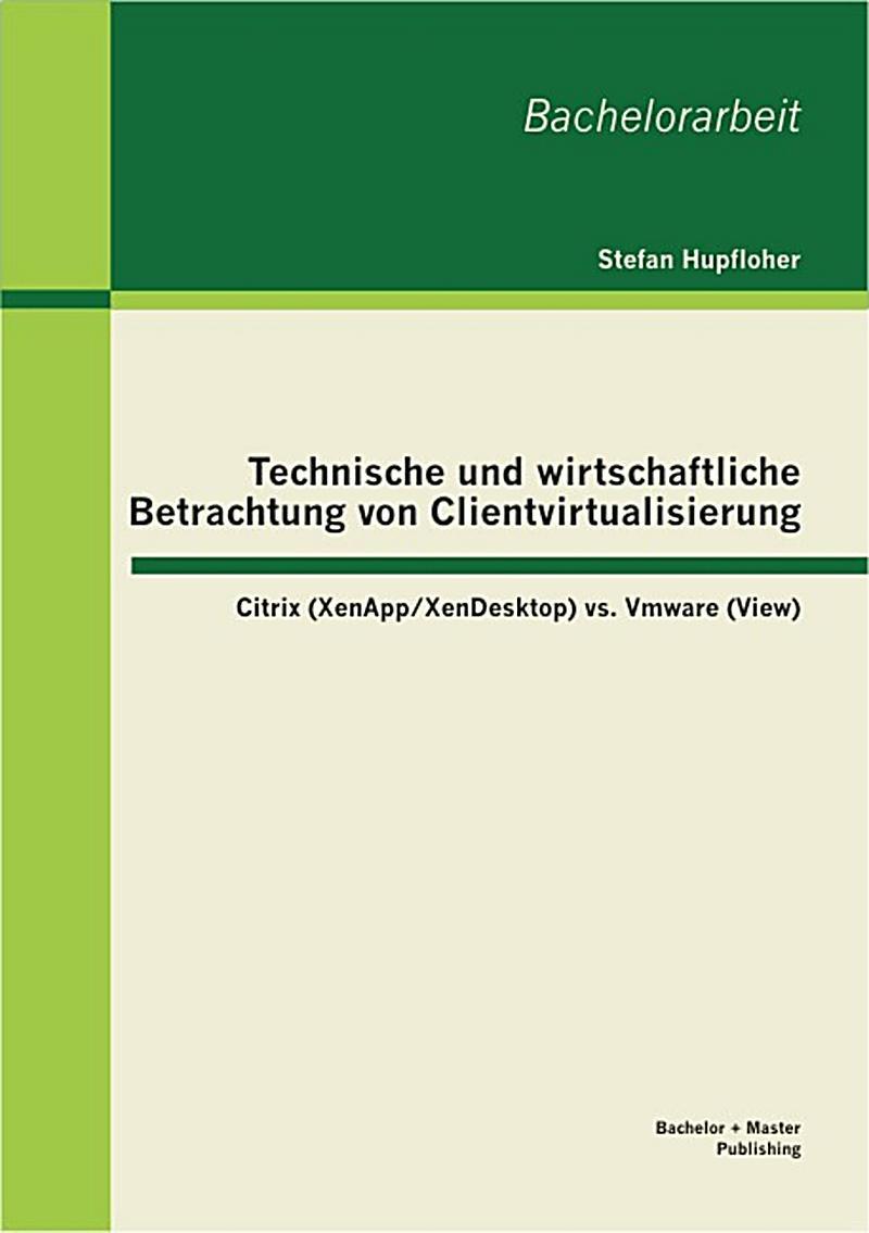 Technische und wirtschaftliche Betrachtung von Clientvirtualisierung: Citrix (XenApp/XenDesktop) vs. Vmware (View)