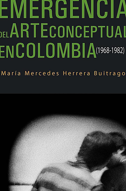 Emergencia del arte conceptual en Colombia (1968-1982)