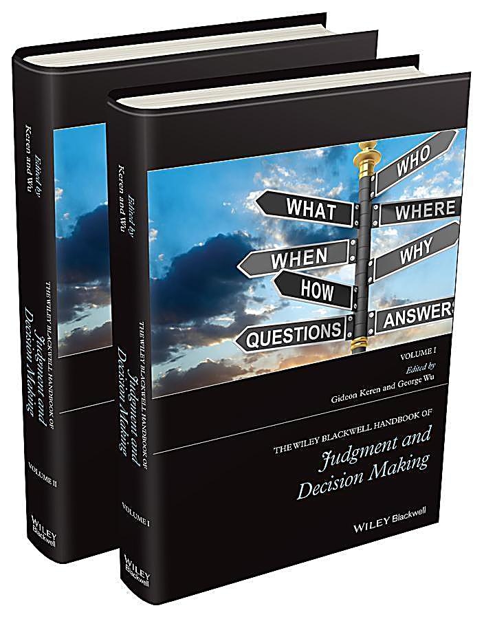 The Wiley Blackwell Handbook of Judgment and Decision Making