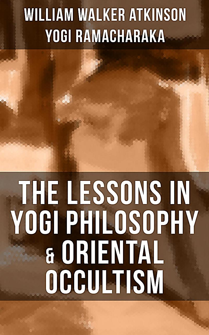The Lessons in Yogi Philosophy & Oriental Occultism