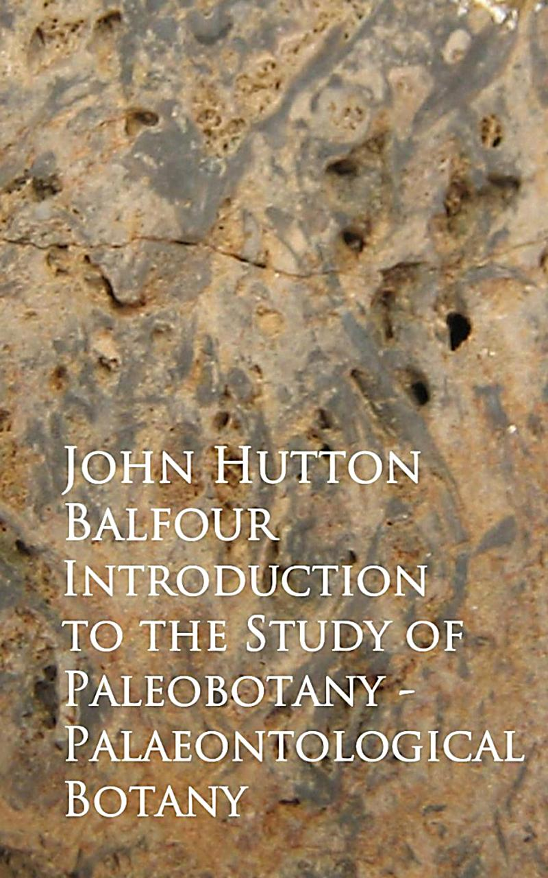 Introduction to the Study of Paleobotany - Palaeontological Botany
