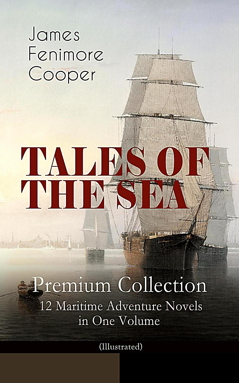 TALES OF THE SEA - Premium Collection: 12 Maritime Adventure Novels in One Volume (Illustrated)