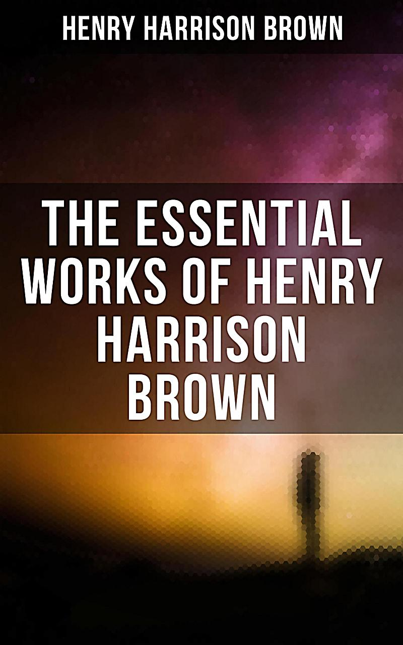 HENRY HARRISON BROWN Premium Collection: Dollars Want Me + Concentration: The Road To Success + How To Control Fate Through Suggestion + The Call Of T