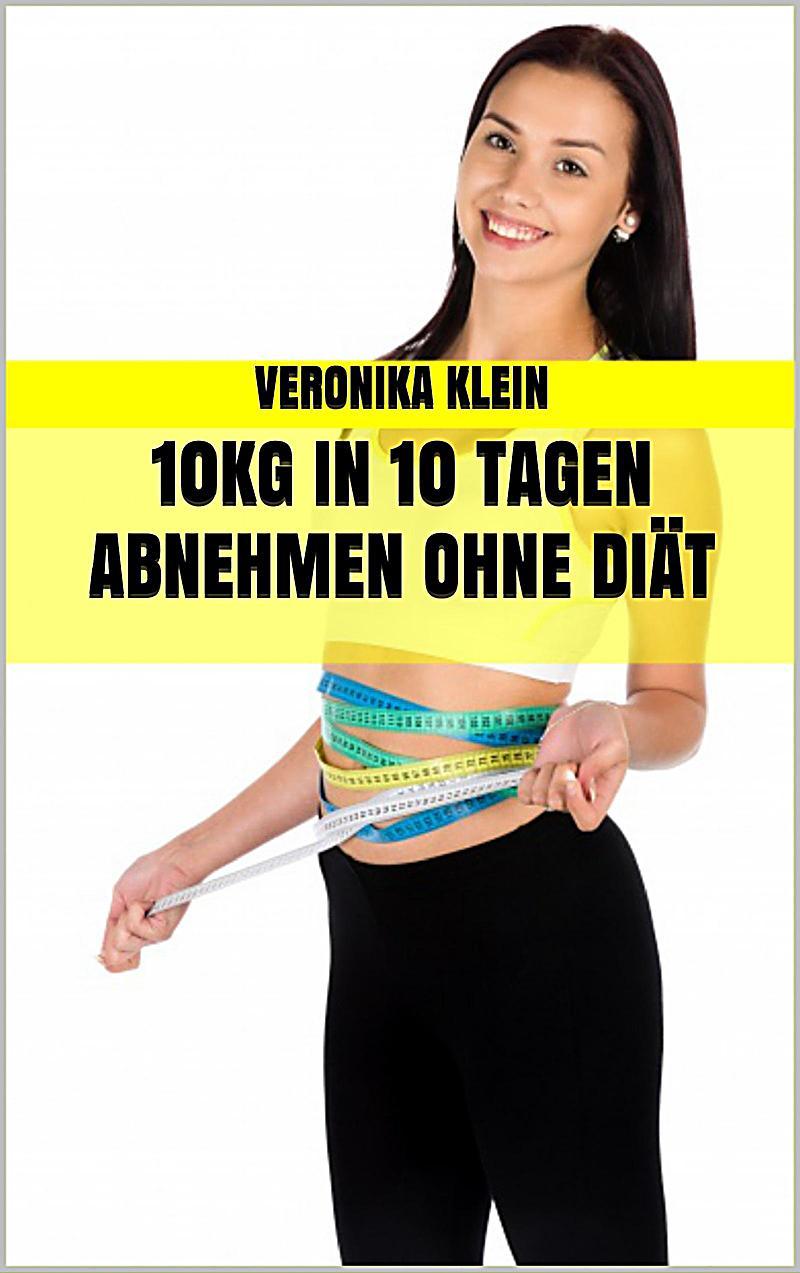 10kg in 10 Tagen abnehmen ohne Diät