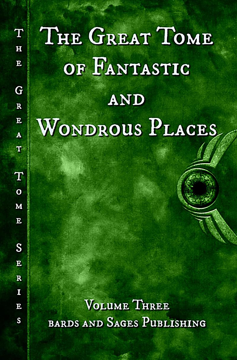 The Great Tome of Fantastic and Wondrous Places (The Great Tome Series, #3)