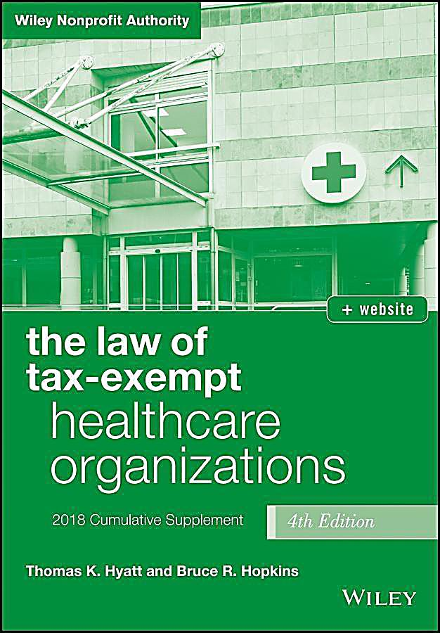 The Law of Tax-Exempt Healthcare Organizations, 2018 Supplement