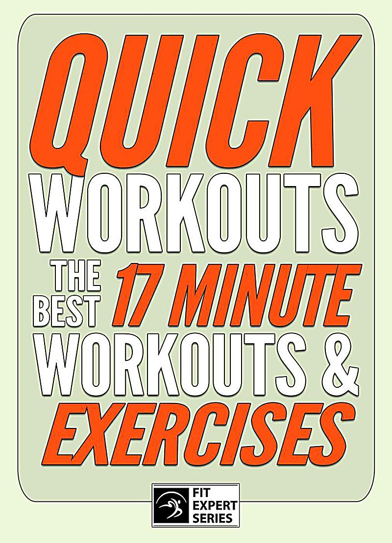 Image of Quick Workouts: The Best 17 Minute Workouts & Exercises (Fit Expert Series)
