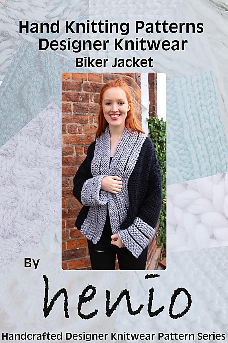 Hand Knitting Pattern: Designer Knitwear: Biker Jacket (Henio Handcrafted Designer Knitwear Single Pattern Series)