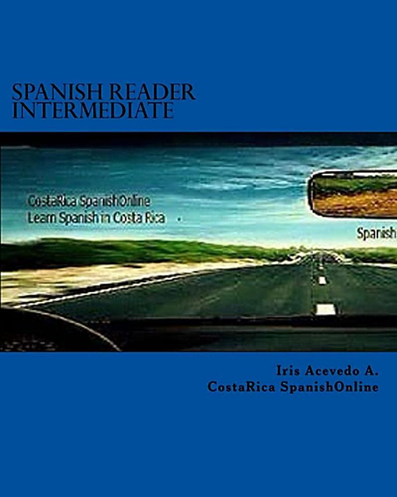 Spanish Reader Intermediate I (Spanish Reader for Beginners, Intermediate & Advanced Students, #3)