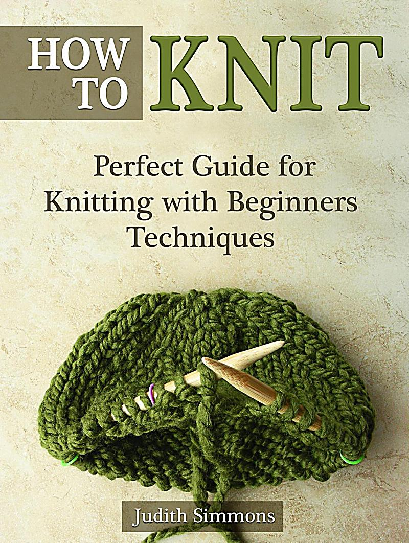 How To Knit: Perfect Guide for Knitting with Beginners Techniques