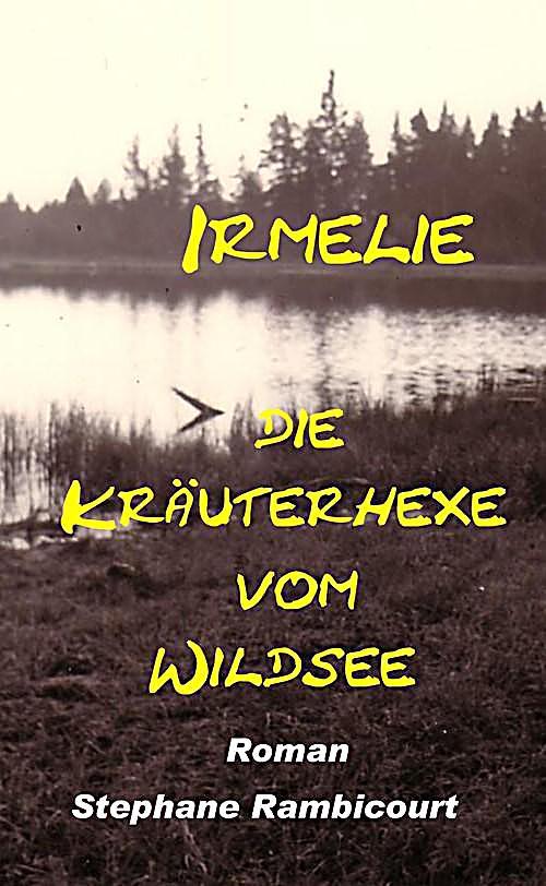 Irmelie, die Kräuterhexe vom Wildsee