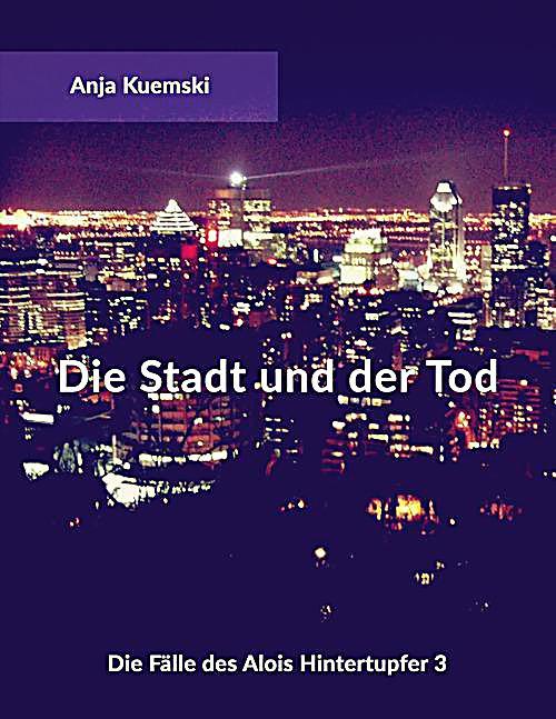 Die F?lle des Alois Hintertupfer: Die Stadt und der Tod