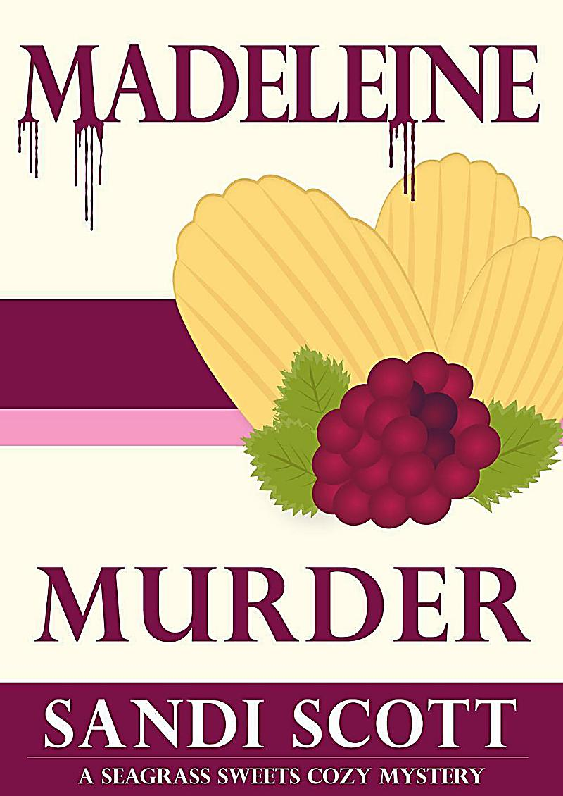 Madeleine Murder: A Seagrass Sweets Cozy Mystery