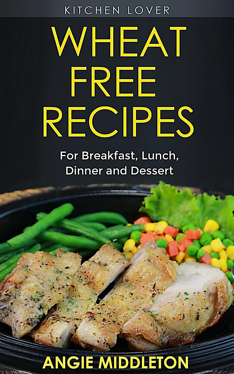 Image of Wheat Free Recipes : For Breakfast , Lunch , Dinner And Dessert (KITCHEN LOVER, #3)