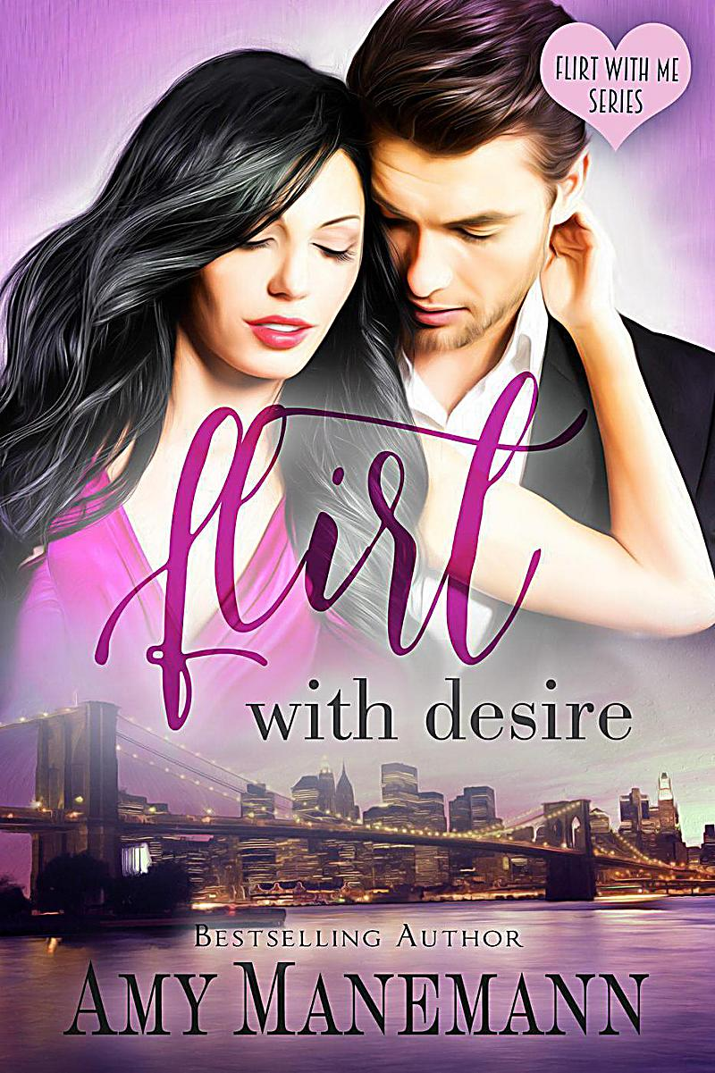 Image of Flirt with Desire (Flirt with Me Series, #2)