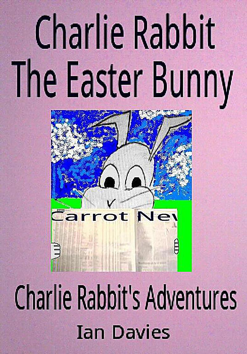 Charlie Rabbit the Easter Bunny (Charlie Rabbit´s Adventures)