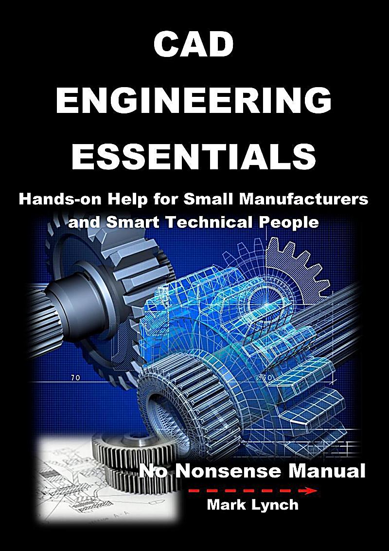 CAD Engineering Essentials: Hands-on Help for Small Manufacturers and Smart Technical People (No Nonsence Manuals, #3)