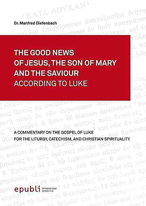 The Good News Of Jesus, The Son Of Mary and The Saviour According To Luke