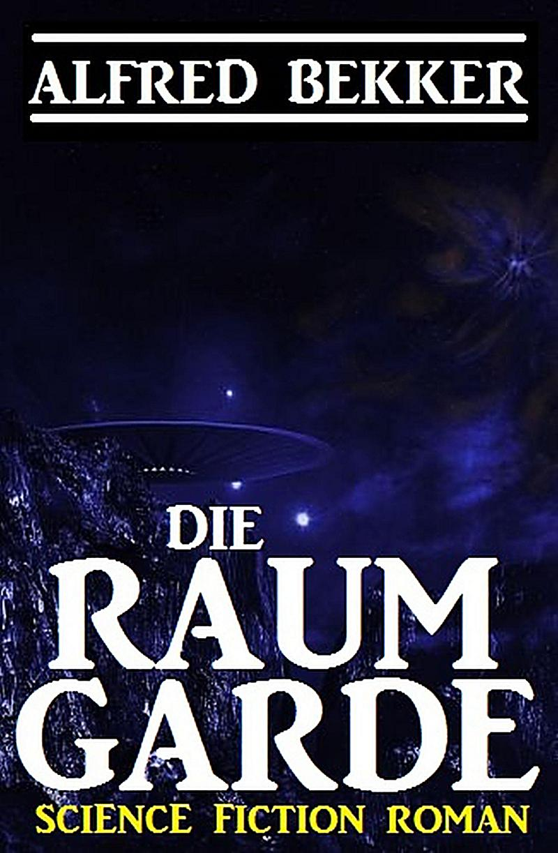 Alfred Bekker Science Fiction Roman: Die Raumgarde