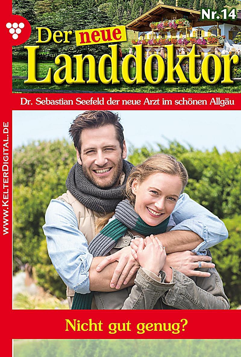 Der neue Landdoktor: Der neue Landdoktor 14 - Arztroman