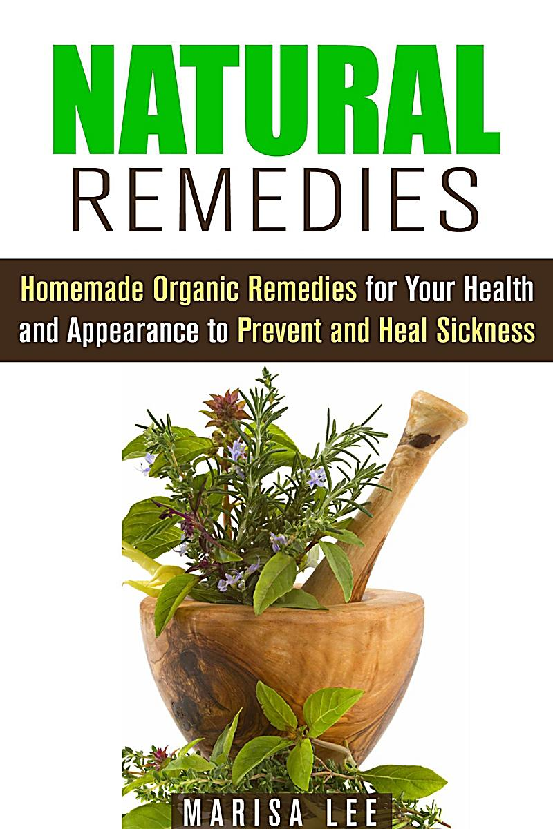 Natural Remedies: Homemade Organic Remedies for Your Health and Appearance to Prevent and Heal Sickness (Herbal & Natural Cures)