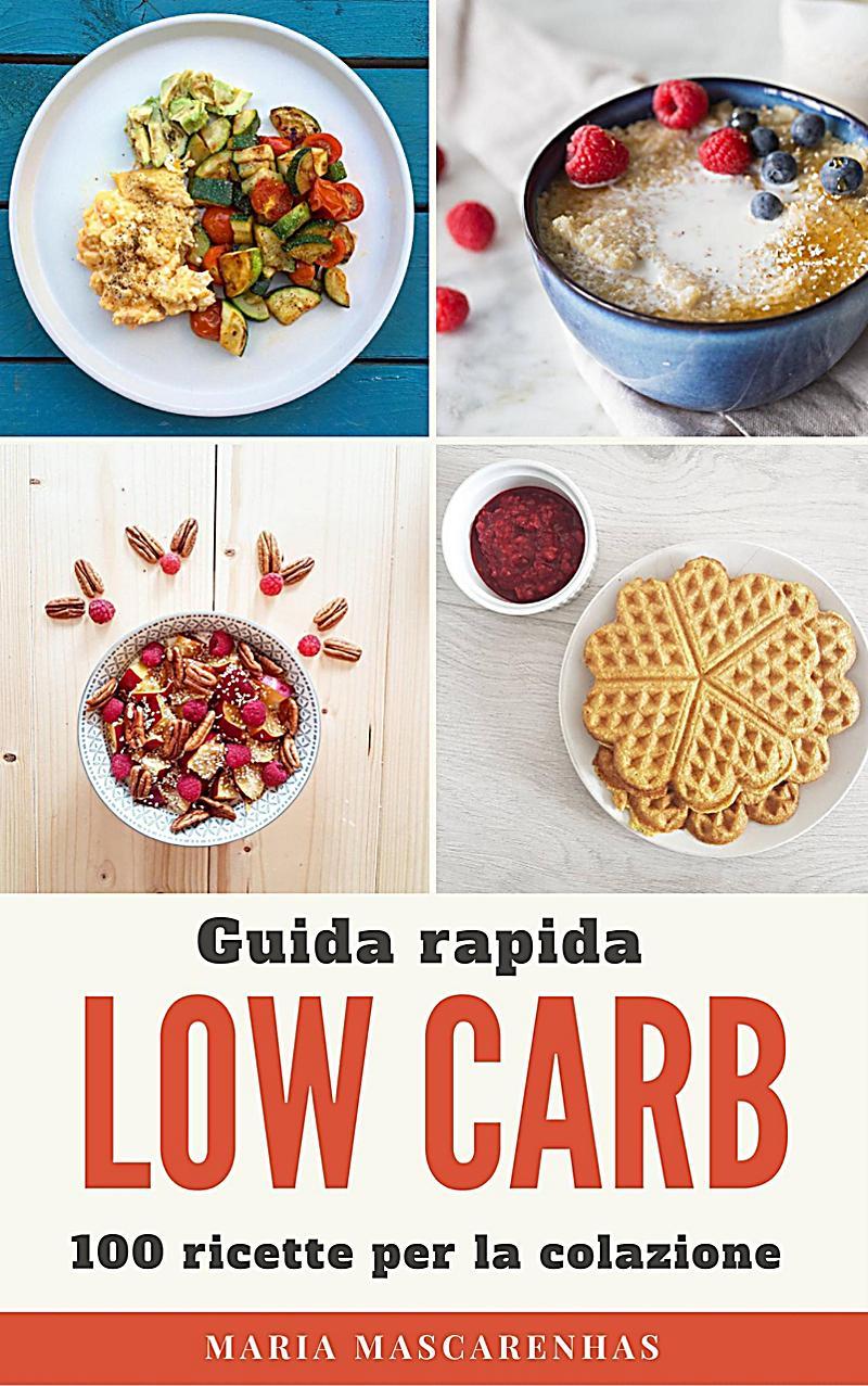 Low Carb - Guida rapida + 100 ricette per la colazione