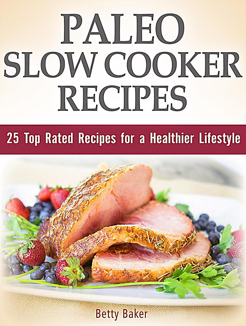 Paleo Slow Cooker Recipes: 25 Top Rated Recipes for a Healthier Lifestyle