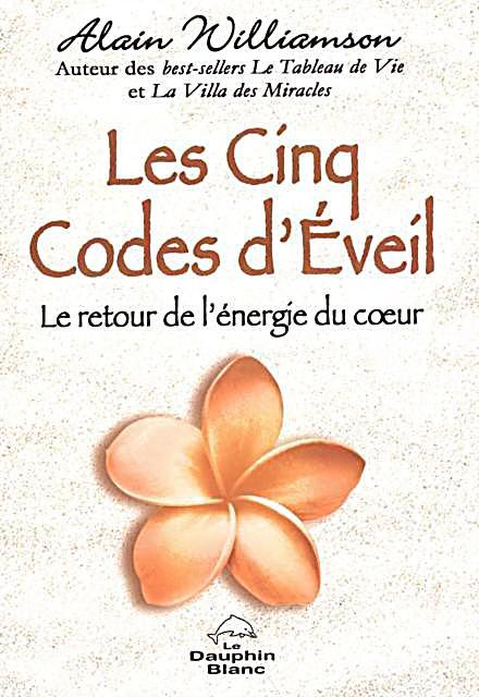 Les Cinq Codes d´Eveil : Le retour de l´energie du coeur