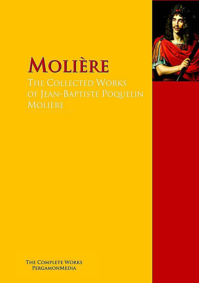 The Collected Works of Jean-Baptiste Poquelin Molière
