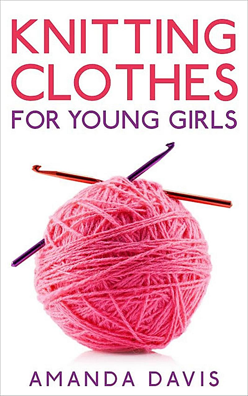 Knitting Clothes for Young Girls