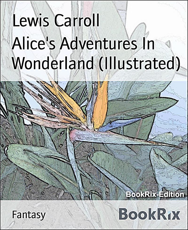Alice´s Adventures In Wonderland (Illustrated)