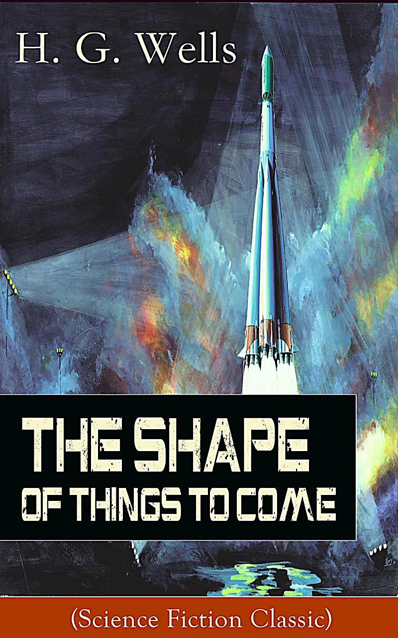 The Shape of Things To Come (Science Fiction Classic)