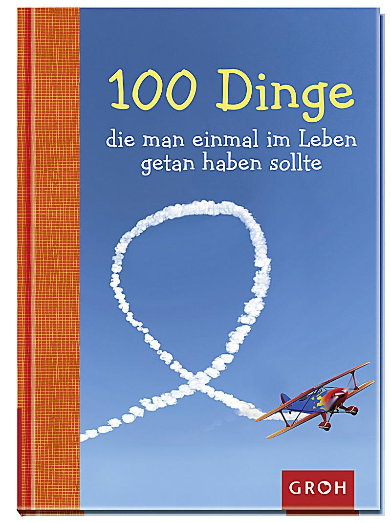 100 dinge die man einmal im leben getan haben sollte buch for Dinge die das leben vereinfachen