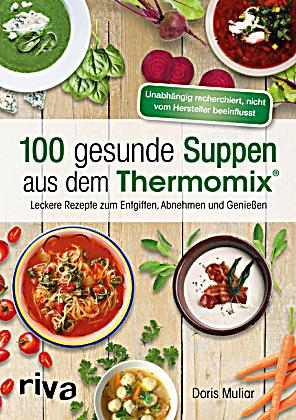 100 gesunde suppen aus dem thermomix buch portofrei. Black Bedroom Furniture Sets. Home Design Ideas