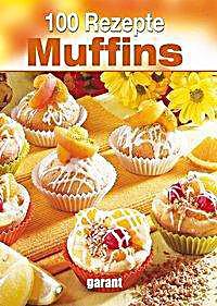 100 rezepte muffins buch jetzt bei online bestellen. Black Bedroom Furniture Sets. Home Design Ideas
