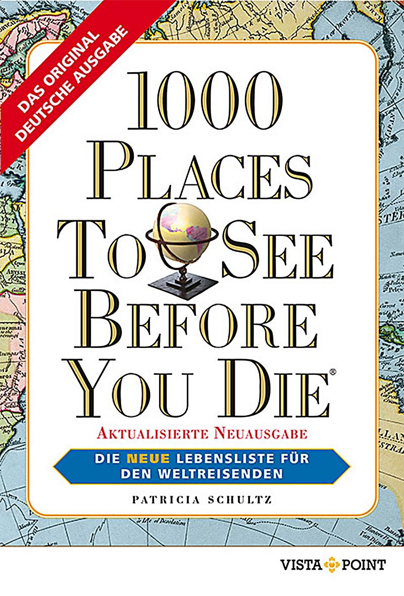 1000 Places to See Before You Die by Patricia Schultz Travelers Life List (B50