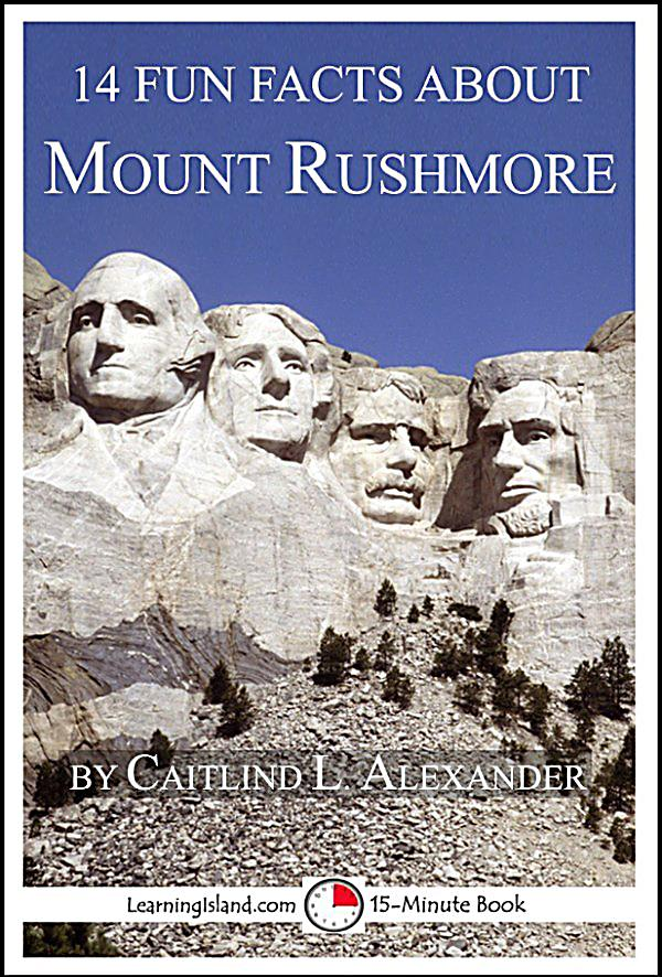 14 fun facts 14 fun facts about mount rushmore ebook for Mount rushmore history facts