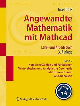 Angewandte Mathematik mit Mathcad, Version 14: Bd.2 Komplexe Zahlen ...