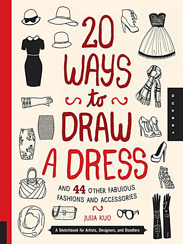 20 ways to draw a dress and 44 other fabulous fashions and