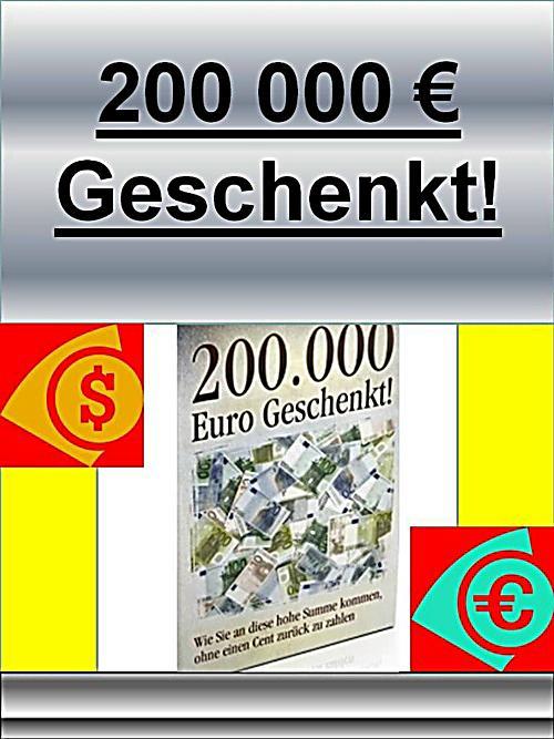 200000 euro geschenkt ebook jetzt bei als download. Black Bedroom Furniture Sets. Home Design Ideas