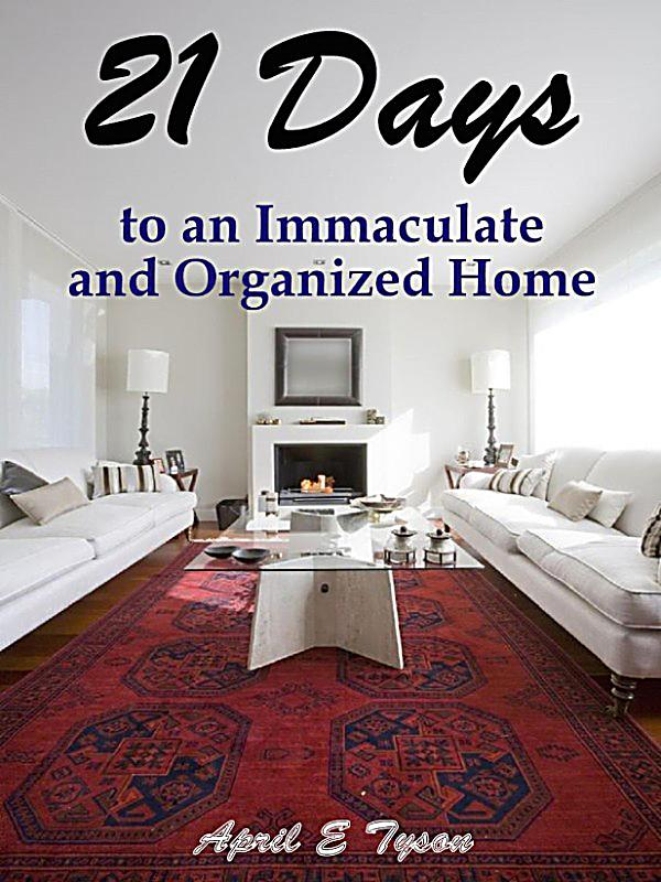21 days to an immaculate and organized home how to clean and organize your home and keep it that. Black Bedroom Furniture Sets. Home Design Ideas