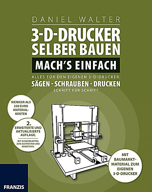 3d druck 3d drucker selber bauen machs einfach ebook. Black Bedroom Furniture Sets. Home Design Ideas