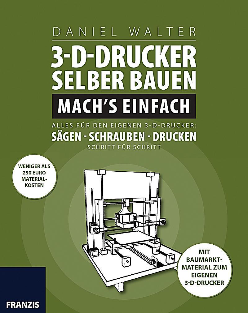 3d drucker selber bauen mach 39 s einfach ebook. Black Bedroom Furniture Sets. Home Design Ideas